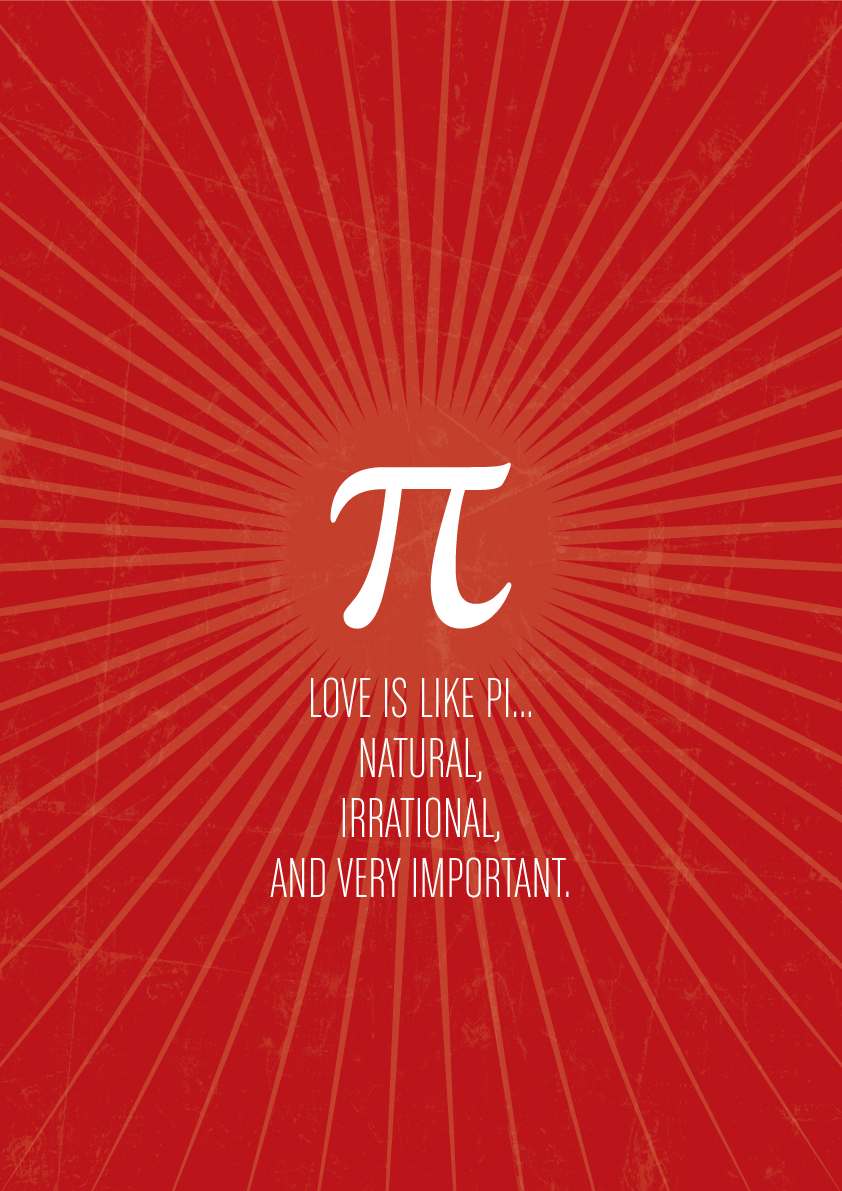 Love is like pi… natural, irrational, and very important.